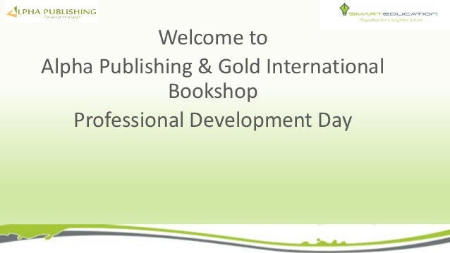 Welcome to Alpha Publishing & Gold International Bookshop Professional Development Day