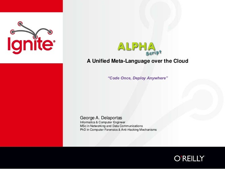 """A Unified Meta-Language over the Cloud                  """"Code Once, Deploy Anywhere""""George A. DelaportasInformatics & Comp..."""
