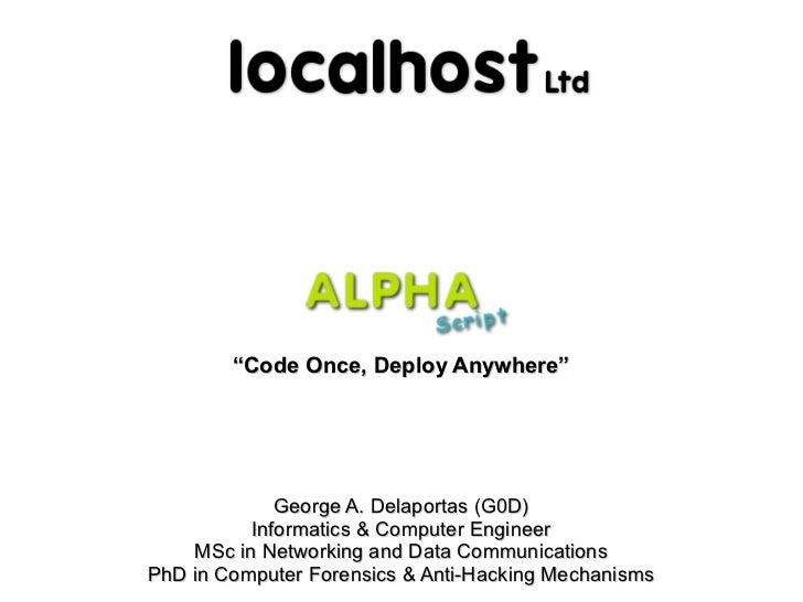 """Code Once, Deploy Anywhere""             George A. Delaportas (G0D)          Informatics & Computer Engineer    MSc in Net..."