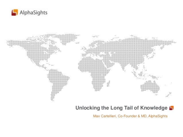 Unlocking the Long Tail of Knowledge      Max Cartellieri, Co-Founder & MD, AlphaSights