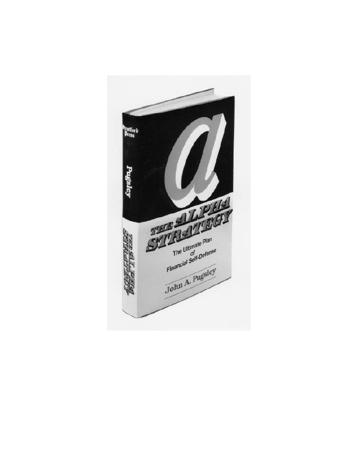 The Alpha Strategy               The Ultimate Plan of Financial Self-Defense                    for the Small Saver and In...