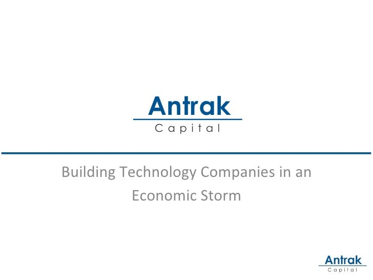 Antrak                  Ca p i ta lBuilding	  Technology	  Companies	  in	  an	               Economic	  Storm