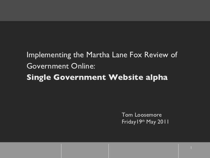 Implementing the Martha Lane Fox Review of Government Online: Single Government Website alpha Tom Loosemore Friday19 th  M...
