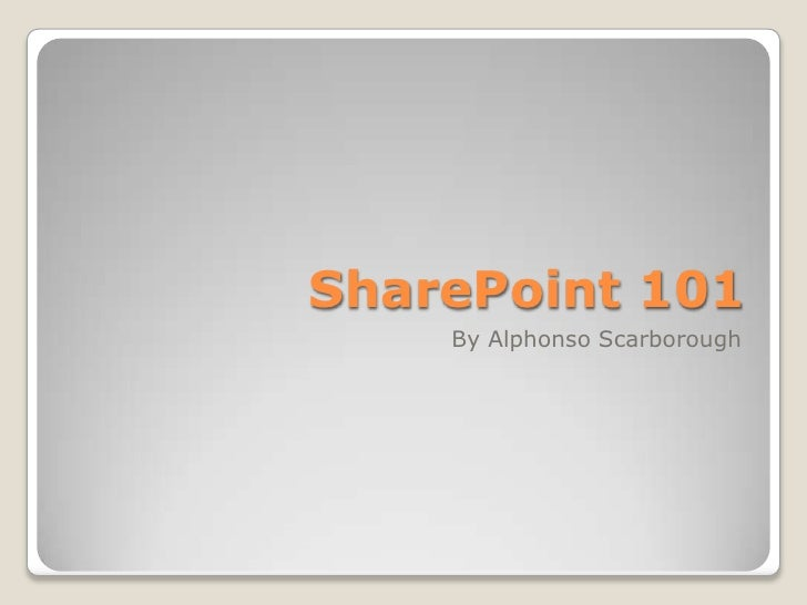SharePoint 101<br />By Alphonso Scarborough<br />