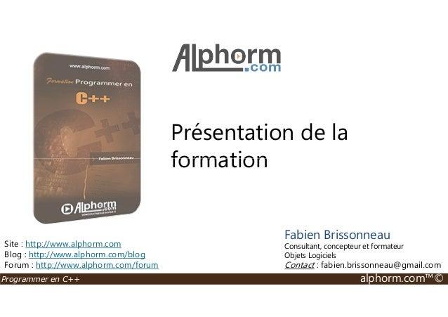 Présentation de la  formation  Site : http://www.alphorm.com  Blog : http://www.alphorm.com/blog  Forum : http://www.alpho...