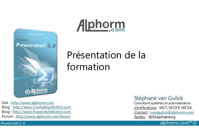 Présentation de la  formation  Site : http://www.alphorm.com  Blog : http://www.ConfigMgrdistrict.com  Blog : http://www.P...