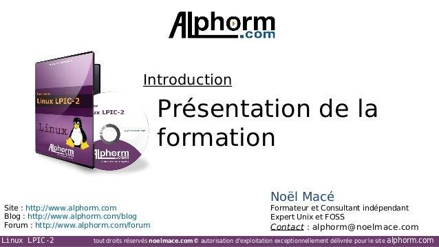 Introduction  Présentation de la formation Site : http://www.alphorm.com Blog : http://www.alphorm.com/blog Forum : http:/...