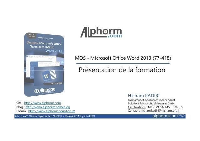 MOS - Microsoft Office Word 2013 (77-418)  Présentation de la formation  Site : http://www.alphorm.com  Blog : http://www....