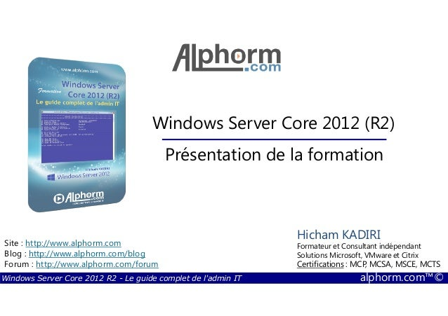 Windows Server Core 2012 R2 - Le guide complet de l'admin IT alphorm.com™© Site : http://www.alphorm.com Blog : http://www...