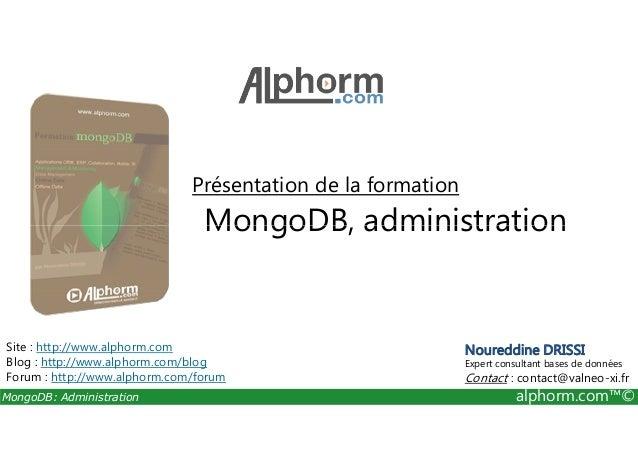 Présentation de la formation  MongoDB, administration  Site : http://www.alphorm.com  Blog : http://www.alphorm.com/blog  ...