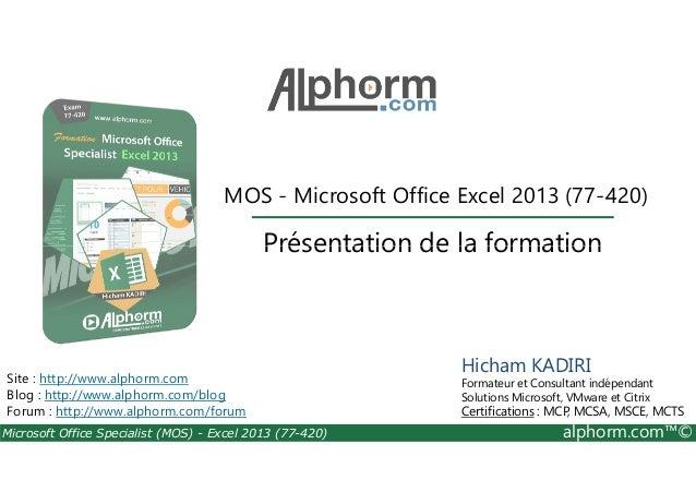 MOS - Microsoft Office Excel 2013 (77-420)  Présentation de la formation  Site : http://www.alphorm.com  Blog : http://www...