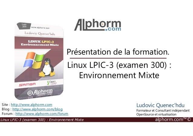Linux LPIC-3 (examen 300) : Présentation de la formation. Linux LPIC-3 (examen 300) : Environnement Mixte alphorm.com™© Li...