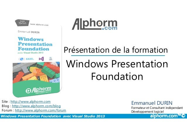 Présentation de la formation Windows Presentation Windows Presentation Foundation avec Visual Studio 2013 alphorm.com™© Si...