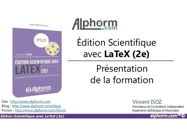 Présentation Édition Scientifique avec LaTeX (2e) Édition Scientifique avec LaTeX (2e) alphorm.com™© Présentation de la fo...