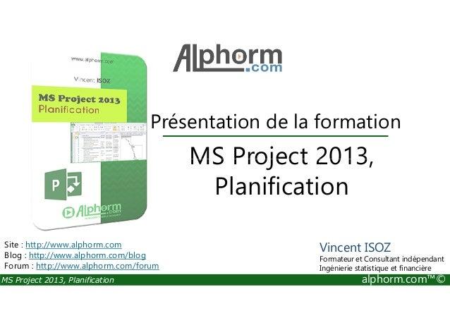 Présentation de la formation MS Project 2013, MS Project 2013, Planification alphorm.com™© MS Project 2013, Planification ...
