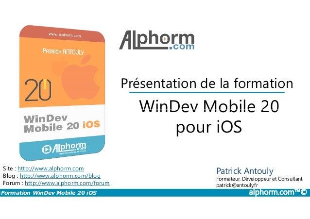 Présentation de la formation WinDev Mobile 20 Formation WinDev Mobile 20 iOS alphorm.com™© Site : http://www.alphorm.com B...