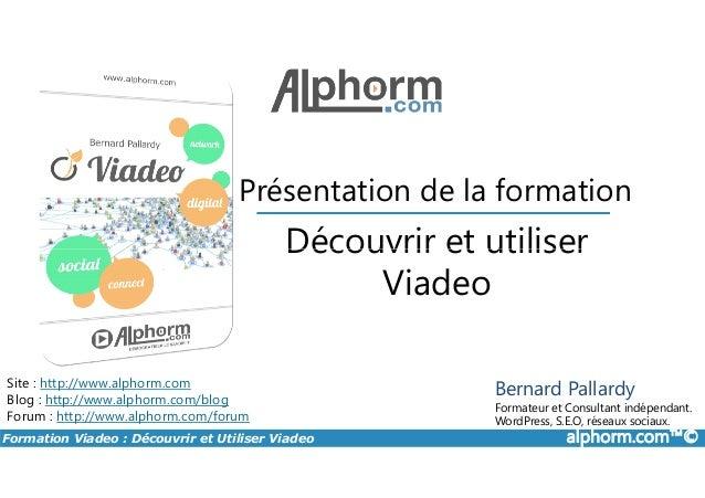 Découvrir et utiliser Présentation de la formation Formation Viadeo : Découvrir et Utiliser Viadeo alphorm.com™© Site : ht...