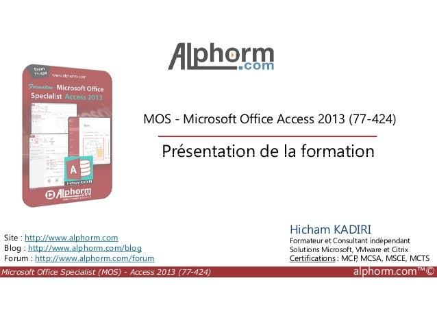 MOS - Microsoft Office Access 2013 (77-424) Présentation de la formation Microsoft Office Specialist (MOS) - Access 2013 (...