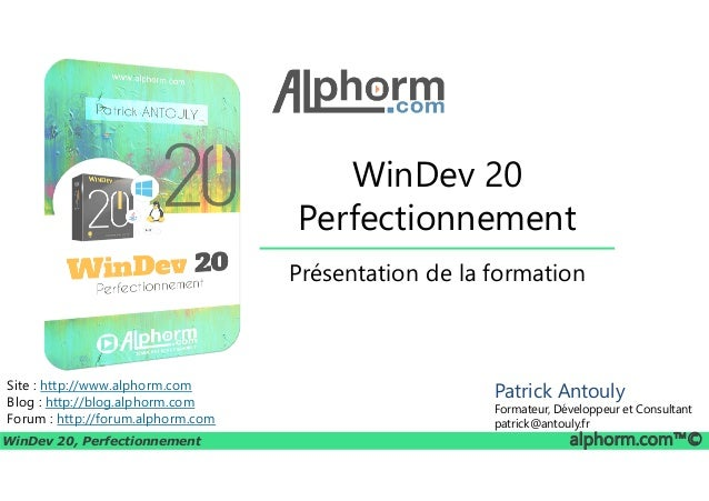 WinDev 20 Perfectionnement WinDev 20, Perfectionnement alphorm.com™© Site : http://www.alphorm.com Blog : http://blog.alph...