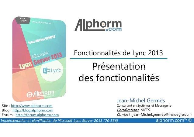 Présentation Fonctionnalités de Lync 2013 Implémentation et planification de Microsoft Lync Server 2013 (70-336) alphorm.c...