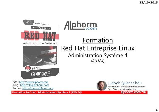 23/10/2015 1 Formation Red Hat Entreprise Linux Administration Système 1 Formation Red Hat, Administration Système I (RH12...