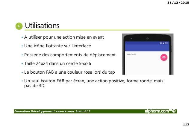31/12/2015 112 Formation Développement avancé sous Android 5 alphorm.com™© Utilisations • A utiliser pour une action mise ...