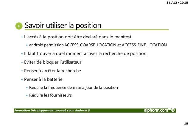 31/12/2015 15 Formation Développement avancé sous Android 5 alphorm.com™© Savoir utiliser la position • L'accès à la posit...