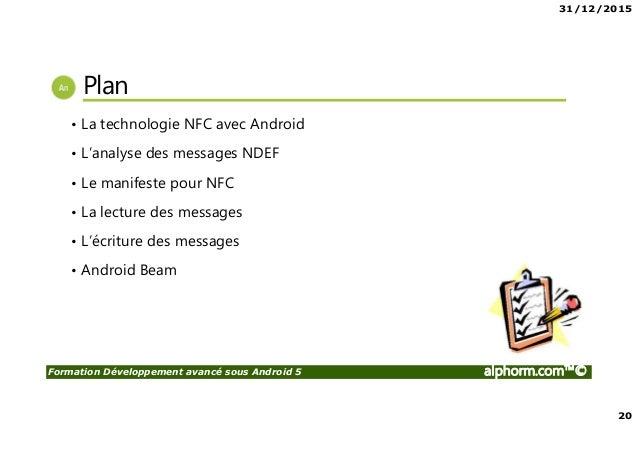 31/12/2015 20 Formation Développement avancé sous Android 5 alphorm.com™© Plan • La technologie NFC avec Android • L'analy...