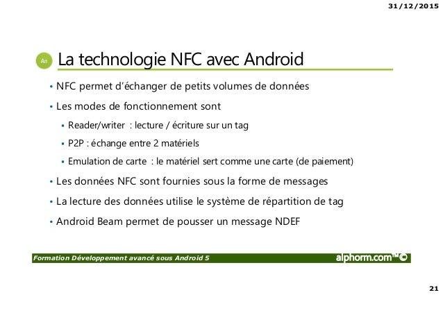 31/12/2015 21 Formation Développement avancé sous Android 5 alphorm.com™© La technologie NFC avec Android • NFC permet d'é...