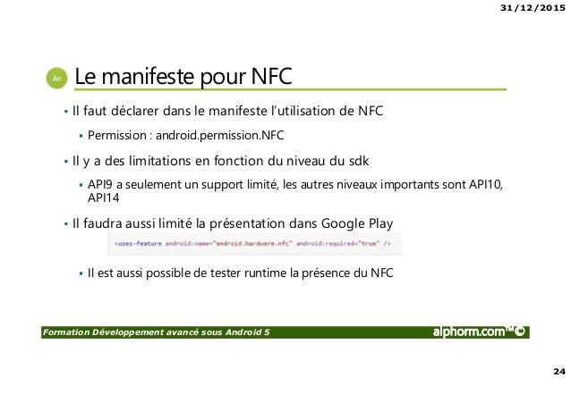 31/12/2015 24 Formation Développement avancé sous Android 5 alphorm.com™© Le manifeste pour NFC • Il faut déclarer dans le...