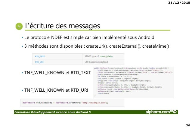 31/12/2015 26 Formation Développement avancé sous Android 5 alphorm.com™© L'écriture des messages • Le protocole NDEF est ...