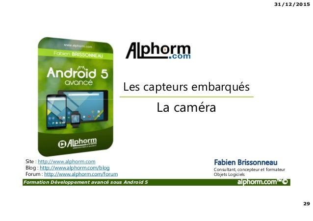 31/12/2015 29 Formation Développement avancé sous Android 5 alphorm.com™© Site : http://www.alphorm.com Blog : http://www....