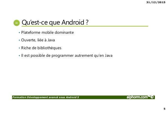 31/12/2015 5 Formation Développement avancé sous Android 5 alphorm.com™© Qu'est-ce que Android ? • Plateforme mobile domin...