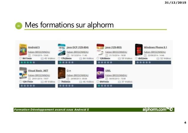 31/12/2015 4 Formation Développement avancé sous Android 5 alphorm.com™© Mes formations sur alphorm