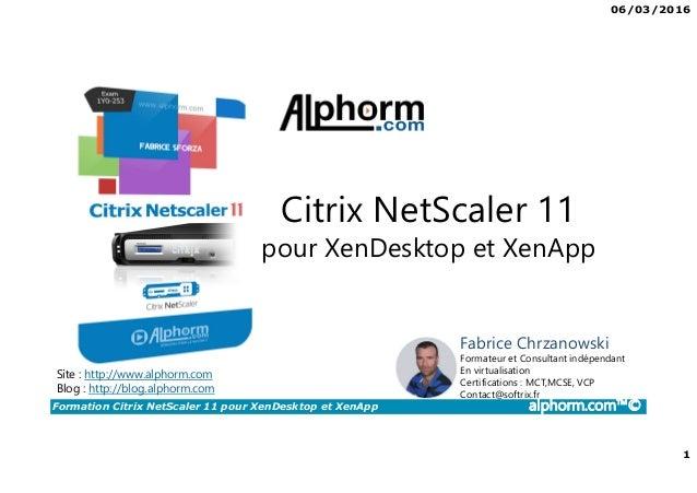 06/03/2016 1 Formation Citrix NetScaler 11 pour XenDesktop et XenApp alphorm.com™© Citrix NetScaler 11 pour XenDesktop et ...