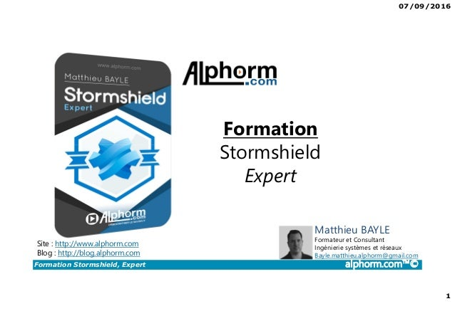 07/09/2016 1 Formation Stormshield, Expert alphorm.com™© Formation Stormshield Expert Site : http://www.alphorm.com Blog :...