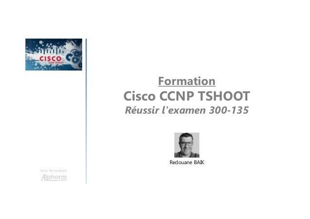 Formation Cisco CCNP TSHOOT Réussir l'examen 300-135 Une formation Redouane BAIK