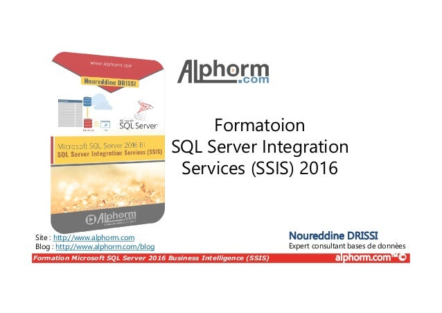 Formation Microsoft SQL Server 2016 Business Intelligence (SSIS) alphorm.com™© Site : http://www.alphorm.com Blog : http:/...