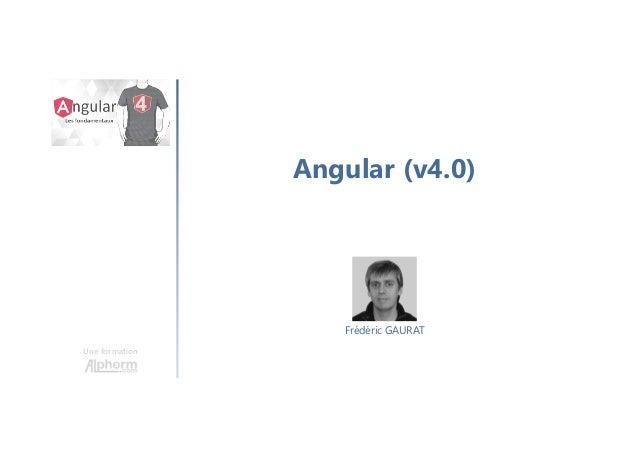 Angular (v4.0) Une formation Frédéric GAURAT