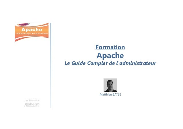 Formation Apache Le Guide Complet de l'administrateur Une formation Matthieu BAYLE