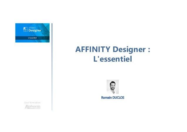 AFFINITY Designer : L'essentiel Une formation Romain DUCLOS