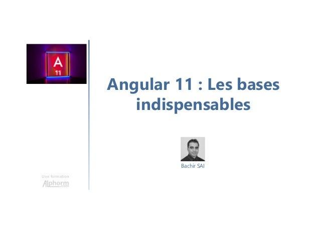 Une formation Angular 11 : Les bases indispensables Bachir SAI
