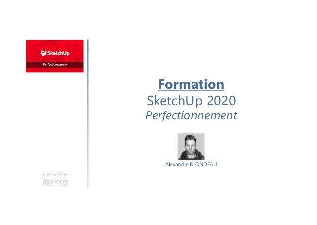 Une formation Alexandre BLONDEAU Formation SketchUp 2020 Perfectionnement