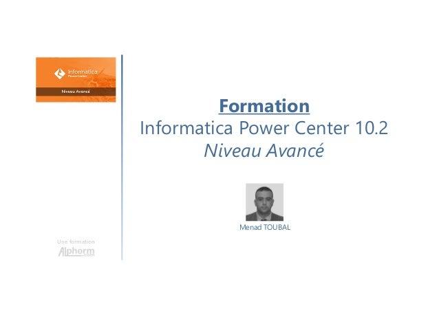 Formation Informatica Power Center 10.2 Niveau Avancé Une formation Menad TOUBAL
