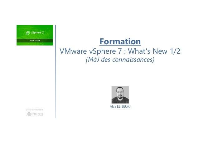 Une formation Alaa EL BEJJAJ Formation VMware vSphere 7 : What's New 1/2 (MàJ des connaissances)