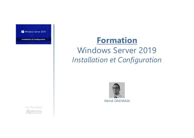 Formation Windows Server 2019 Installation et Configuration Une formation Mehdi DAKHAMA