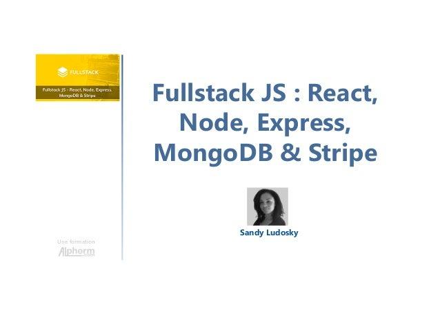 Fullstack JS : React, Node, Express, MongoDB & Stripe Une formation Sandy Ludosky
