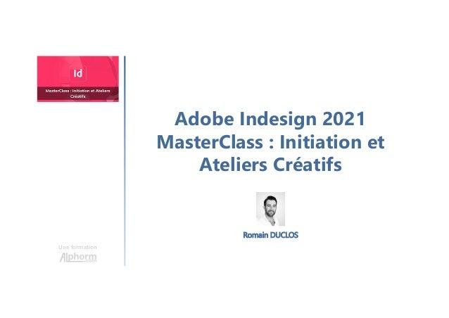 Adobe Indesign 2021 MasterClass : Initiation et Ateliers Créatifs Une formation Romain DUCLOS