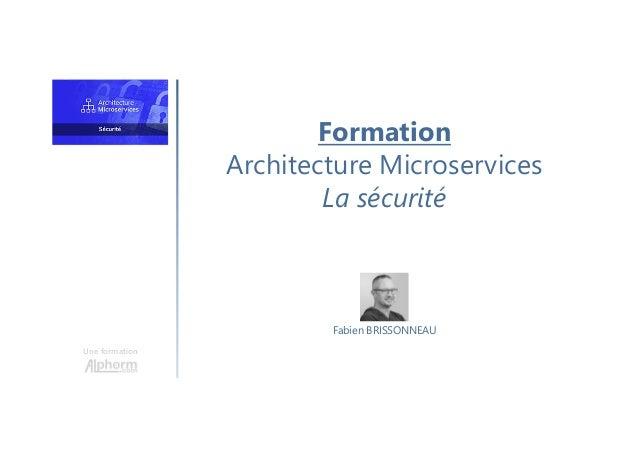 Formation Architecture Microservices La sécurité Une formation Fabien BRISSONNEAU