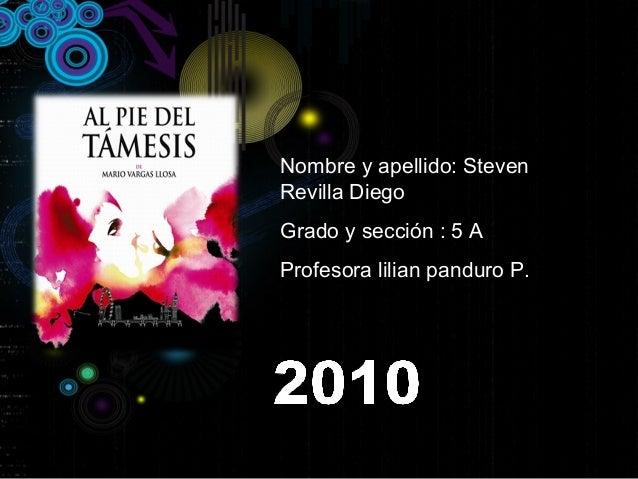 Nombre y apellido: Steven Revilla Diego Grado y sección : 5 A Profesora lilian panduro P.